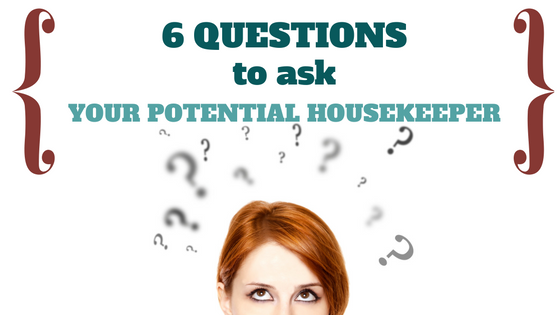 6 questions to ask your potential housekeeper